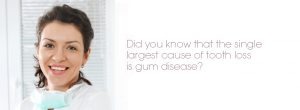 Did you know the single largest cause of tooth loss is gum disease