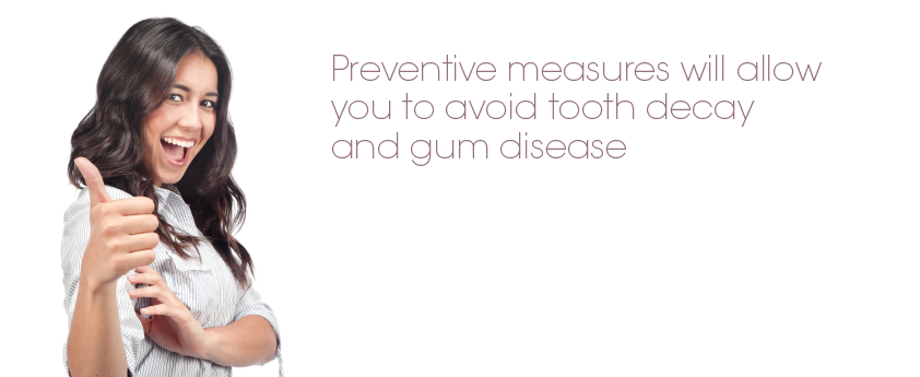 Preventive Dentistry measures will allow you to avoid tooth decay and gum disease